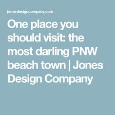 One place you should visit: the most darling PNW beach town | Jones Design Company
