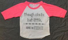 "3/4 Sleeve ""though she be but little, she is FIERCE"" Baby Girls T-shirt:  Neon Pink American Apparel Raglan Tee by TshirtMarket on Etsy https://www.etsy.com/listing/211765855/34-sleeve-though-she-be-but-little-she"