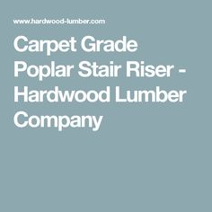 Attractive Carpet Grade Poplar Stair Riser   Hardwood Lumber Company