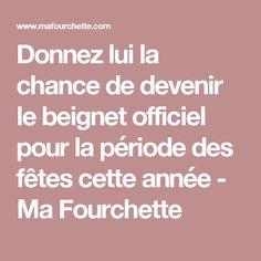 Donnez lui la chance de devenir le beignet officiel pour la période des fêtes cette année - Ma Fourchette