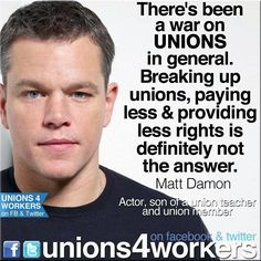 Matt Damon is Union Proud.You really want to piss Jason Bourne off? Workers Rights, Labor Union, Matt Damon, Stark, Social Issues, Social Justice, Thought Provoking, We The People, Breakup