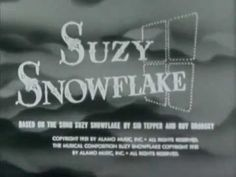 Suzy Snowflake        thanks to WGN, Chicago for preserving this.