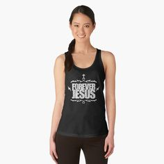 Forever Jesus Women's Tank Top by identiti | Redbubble, shirts with christian message, clever christian t shirts, trendy christian t shirts, pray, jesus christ t shirts, best christian t shirts, cool christian shirts, religious shirts, christian sweatshirts, christian t shirts for sale, church t shirts, faith t shirts, christian t shirts for ladies, awesome christian shirts, faith based t shirts, religion sweatshirt, faith tees, trendy christian t shirts