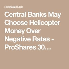 Central Banks May Choose Helicopter Money Over Negative Rates - ProShares 30…