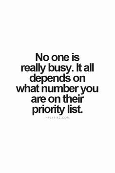 No one is really busy. It all depends on what number you are on their priority list.