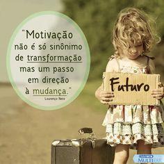 """""""Motivação não é só sinônimo de transformação, mas um passo em direção à mudança."""" Lourenço Neto"""