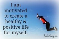 Affirmation for Wednesday: I am motivated to create a healthy and positive life for myself.    Wishing you a wonderful day,  Sheilah