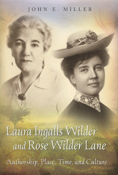 Laura Ingalls Wilder and Rose Wilder Lane: Authorship, Place, Time, and Culture
