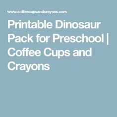 Printable Dinosaur Pack for Preschool | Coffee Cups and Crayons