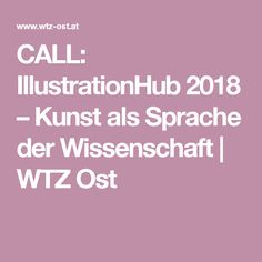 CALL: IllustrationHub 2018 – Kunst als Sprache der Wissenschaft | WTZ Ost Classical Antiquity, Illustration, Knowledge, How To Apply, Science, Art, Request For Proposal, Language, Thoughts