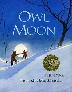 Owl Moon by Jane Yolen - I absolutely love this story about a girl and her father venturing out into the woods on a winter night in search of an owl.