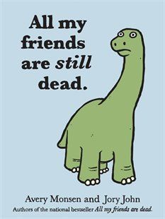 All My Friends Are Still Dead Book is still awesome.