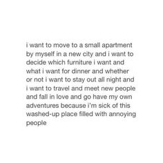I don't hate where I live. I don't hate most of the people. But I'm so ready to get out there and live.