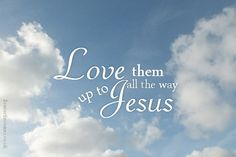 Love them all the way up to Jesus :)