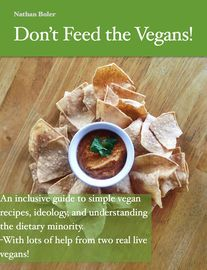 Don�t Feed the Vegans! | http://paperloveanddreams.com/book/1159173188/don-t-feed-the-vegans | An inclusive guide to simple vegan recipes, ideology, and understanding the dietary minority. This book was made for the person who has pesky vegan friends or family, and stresses out when trying to cook for them.