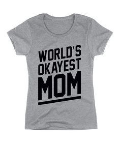 Athletic Heather 'World's Okayest Mom' Tee - Women on #zulily today! $10