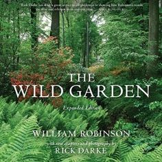 The Wild Garden by William Robinson with a new chapters by Rick Darke - Google Search would be a good book to read before embarking on wild garden