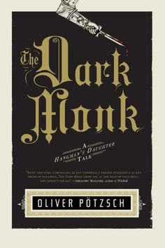 The Dark Monk: A Hangmans Daughter Tale  - Oliver Pötzsch