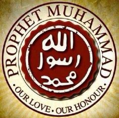 Prophet Muhammad s.a.v our love, our honour.