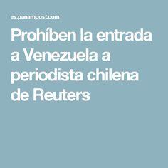 Prohíben la entrada a Venezuela a periodista chilena de Reuters