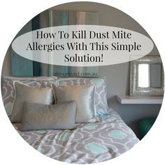 How To Kill Dust Mite Allergies With This Simple Solution! - All Mum Said