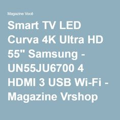"Smart TV LED Curva 4K Ultra HD 55"" Samsung - UN55JU6700 4 HDMI 3 USB Wi-Fi - Magazine Vrshop"