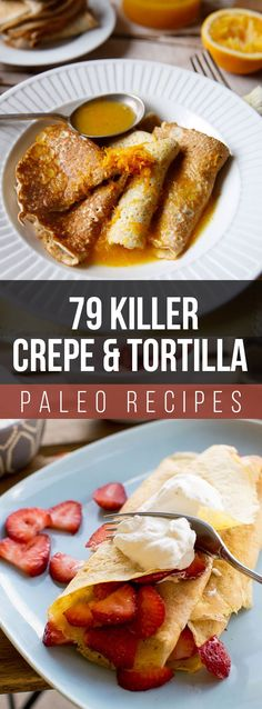 79 Killer Crepe & Tortilla Paleo Recipes that are gluten-free, dairy-free and grain-free! You'll find the perfect recipe to satisfy your cravings!