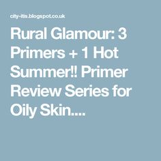 Rural Glamour: 3 Primers + 1 Hot Summer!! Primer Review Series for Oily Skin....