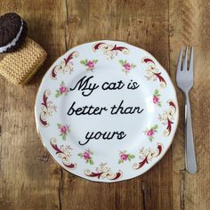 My Cat is Better Than Yours Floral Vintage Side Plate. Cat Lady-Hand Painted-Funny Quotes-Typography-Funny Sign-Quote Print-Vintage Sign by BeauandBadger on Etsy https://www.etsy.com/ca/listing/269404604/my-cat-is-better-than-yours-floral