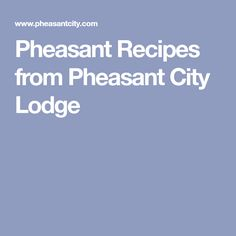 Pheasant Recipes from Pheasant City Lodge