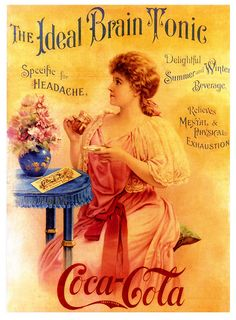*COCA-COLA ~ 1897 AD, The Ideal Brain Tonic..... now I can keep up my coke addiction because it is good for my mental health (it reallllllly is!!!!!)