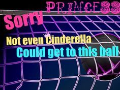 """""""Sorry, Princess, not even Cinderella could get to this ball"""" and 58 other volleyball quotes"""