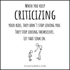 When you keep criticizing your kids, they don't stop loving you. They stop loving themselves.⠀ # Parenting quotes When You Keep Criticizing Your Kids - Tiny Buddha Dad Advice, New Parent Advice, Advice Quotes, Parenting Advice, Kids And Parenting, Advice Cards, Foster Parenting, Quotes Quotes, Life Quotes