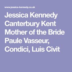 Jessica Kennedy Canterbury Kent Mother of the Bride Paule Vasseur, Condici, Luis Civit
