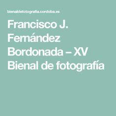Francisco J. Fernández Bordonada – XV Bienal de fotografía