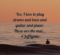 Quotes about Yes, I love to play drums and bass and guitar and piano. Those are the mai... #JeffLynne   with images background, share as cover photos, profile pictures on WhatsApp, Facebook and Instagram or HD wallpaper - Best quotes