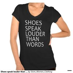 Shoes speak louder than words t-shirts