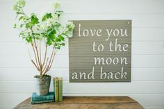 """I live this sign! I think I need two, each for the boys room. """"I Love You to the Moon and Back"""" Sign 