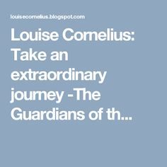 Louise Cornelius: Take an extraordinary journey -The Guardians of th...