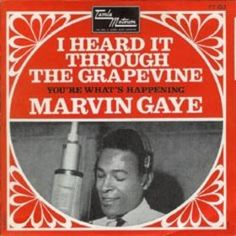 I HEARD IT THROUGH THE GRAPEVINE, by Marvin Gaye.