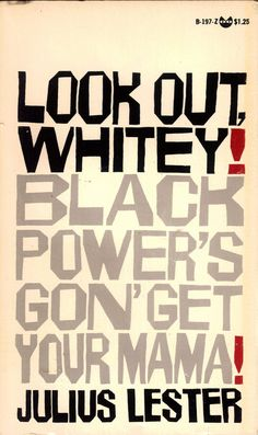 Look Out, Whitey! Black Powers Gon' Get Your Mama by Julius Lester. Grove Press, 1969. Black Cat B-197. Cover design and hand-drawn type by Roy Kuhlman. www.roykuhlman.com