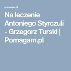 Na leczenie Antoniego Styrczuli - Grzegorz Turski | Pomagam.pl