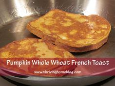 Pumpkin Whole Wheat French Toast - A simple, healthy fall breakfast.