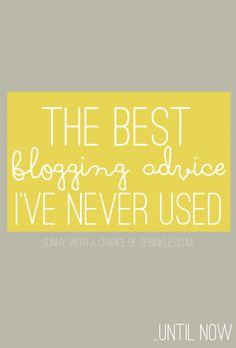 Sunny with a Chance of Sprinkles: The Best Blogging Advice I've Never Used