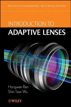 Introduction to Adaptive Lenses (Wiley Series in Pure and Applied Optics) by Shin-Tson Wu. $77.32
