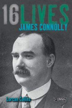 "Read ""James Connolly by Lorcan Collins available from Rakuten Kobo. James Connolly became a leading Irish socialist and revolutionary, and was one of the leaders of Ireland's r. John Curtin, Irish Independence, Irish Republican Army, Easter Rising, Michael Collins, Irish Dance, History Books, History Facts, Cool Words"