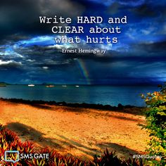 Write hard and clear about what hurts - Ernest Hemingway #SMSQuotes