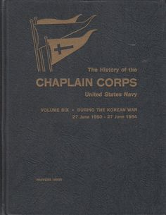 History of Chaplain Corps US Navy Vol Six During Korean War 1950-1954 published in 1960