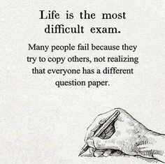 ~ Life is the most difficult exam....SO TRUE!