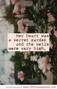 """Her heart was a secret garden and the walls were very high."" -The Princess Bride (1987) - movie quote"